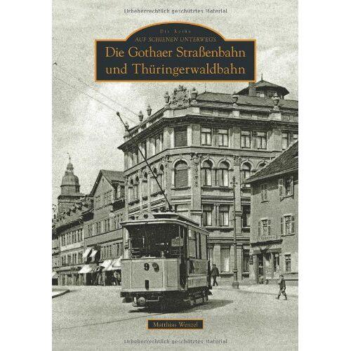 Matthias Wenzel - Die Gothaer Straßenbahn und Thüringerwaldbahn - Preis vom 11.06.2021 04:46:58 h