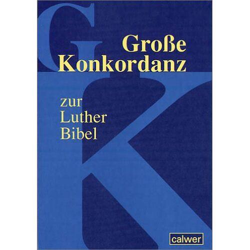 Calwer Verlag (Hg.) - Große Konkordanz zur Lutherbibel - Preis vom 20.06.2021 04:47:58 h