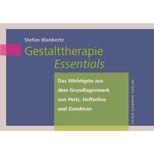 Stefan Blankertz - Gestalttherapie Essentials: Das Wichtigste aus dem Grundlagenwerk der Gestalttherapie von Perls, Hefferline und Goodman - Preis vom 24.07.2021 04:46:39 h