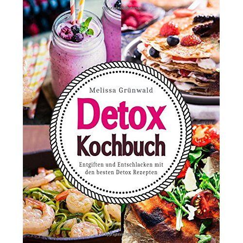 Melissa Grünwald - Detox Kochbuch: Entgiften und Entschlacken mit den besten Detox Rezepten (Detox Buch, Detox Ernährung, Detox Diät, Rezepte zum Entgiften, Detox Kur, Detox Wasser, natürlich entgiften, Detox Rezepte) - Preis vom 14.10.2021 04:57:22 h