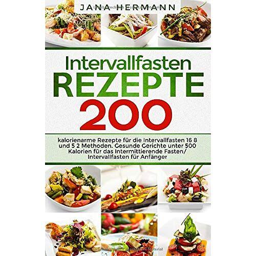 Jana Hermann - Intervallfasten Rezepte: 200 kalorienarme Rezepte für die Intervallfasten 16 8 und 5 2 Methoden. Gesunde Gerichte unter 500 Kalorien für das ... Anfänger. (Intervallfasten Bücher, Band 1) - Preis vom 09.06.2021 04:47:15 h