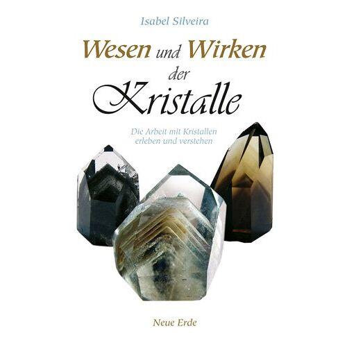Isabel Silveira - Wesen und Wirken der Kristalle: Die Arbeit mit Kristallen erleben und verstehen - Preis vom 15.10.2021 04:56:39 h