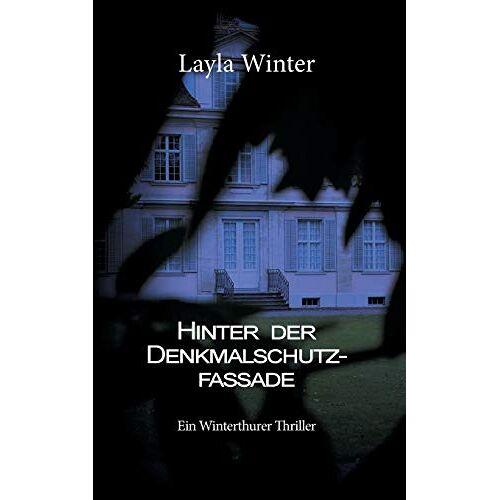 Layla Winter - Hinter der Denkmalschutzfassade: Ein Winterthurer Thriller - Preis vom 17.06.2021 04:48:08 h