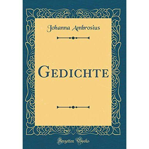 Johanna Ambrosius - Gedichte (Classic Reprint) - Preis vom 11.06.2021 04:46:58 h