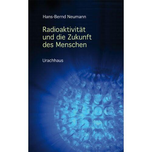 Hans-Bernd Neumann - Radioaktivität und die Zukunft des Menschen - Preis vom 19.06.2021 04:48:54 h