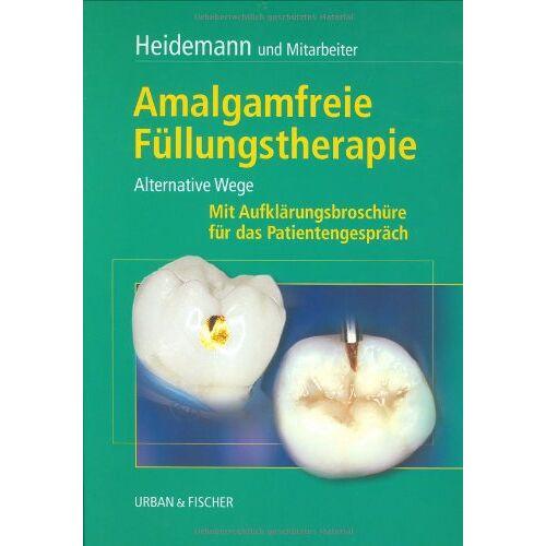 Detlef Heidemann - Amalgamfreie Füllungstherapie: Alternative Wege - Preis vom 22.07.2021 04:48:11 h