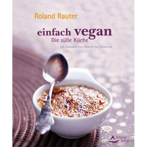 Roland Rauter - Einfach vegan - Die Süße Küche - von Avocadocremetörtchen bis Zitroneneis - Preis vom 20.09.2021 04:52:36 h