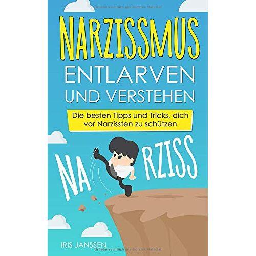 Iris Janssen - Narzissmus entlarven und verstehen: Die besten Tipps und Tricks, dich vor Narzissten zu schützen - Preis vom 19.06.2021 04:48:54 h