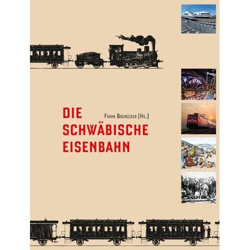 Frank Brunecker - Die Schwäbische Eisenbahn - Preis vom 02.08.2021 04:48:42 h