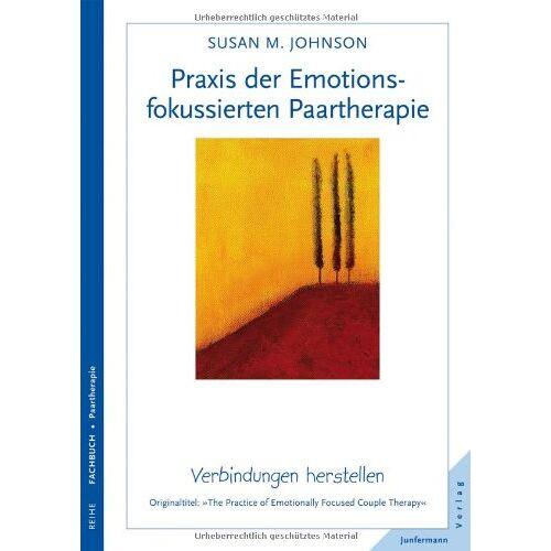 Johnson, Susan M. - Praxis der Emotionsfokussierten Paartherapie: Verbindungen herstellen: Ãœber die Beschaffenheit von Bindungen - Preis vom 15.10.2021 04:56:39 h