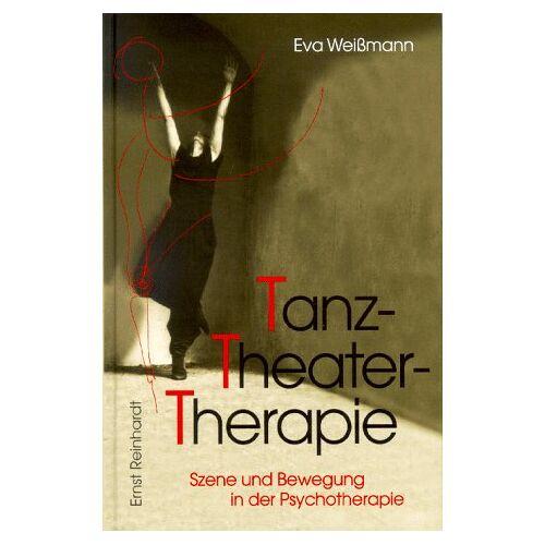 Eva Weißmann - TanzTheaterTherapie: Szene und Bewegung in der Psychotherapie - Preis vom 12.10.2021 04:55:55 h