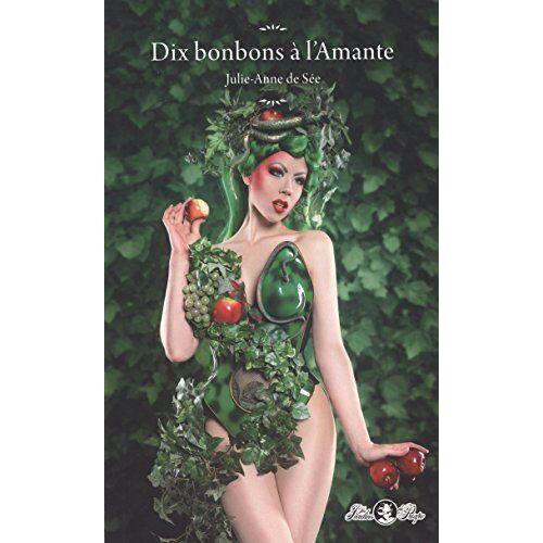 Julie-Anne de Sée - Dix bonbons à l'amante - Preis vom 17.06.2021 04:48:08 h