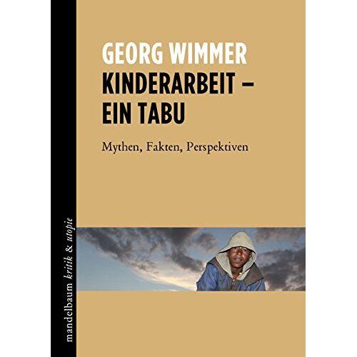 Georg Wimmer - Kinderarbeit - ein Tabu: Mythen, Fakten, Perspektiven - Preis vom 09.06.2021 04:47:15 h