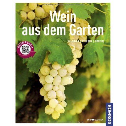 Angelika Schartl - Wein aus dem Garten (Mein Garten): Pflanzen - Pflegen - Ernten: Pflanzen, pflegen, ernten, Expertenrat aus erster Hand - Preis vom 17.05.2021 04:44:08 h