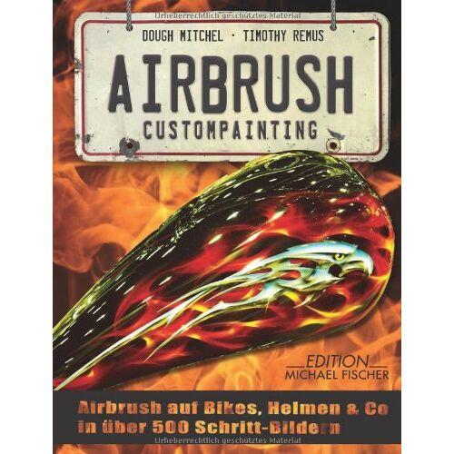 Doug Mitchel - Airbrush Custompainting: Airbrush auf Bikes, Helmen und Co. in 500 Schritt-Bildern - Preis vom 12.06.2021 04:48:00 h