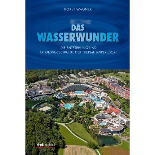 Horst Wagner - Das Wasserwunder: Die Entstehung und Erfolgsgeschichte der Therme Loipersdorf - Preis vom 11.06.2021 04:46:58 h