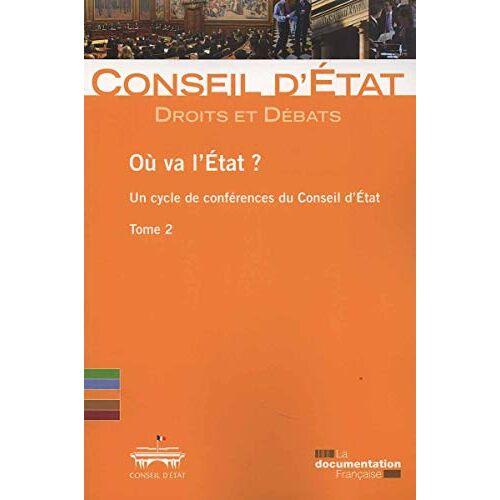 Conseil d'Etat - Où va l'Etat ? Un cycle de conférence du Conseil d'Etat - Volume 2 (Conseil d'état) - Preis vom 26.07.2021 04:48:14 h
