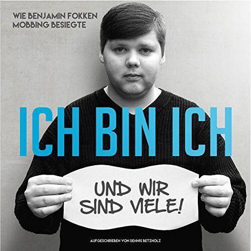 Dennis Betzholz - Ich bin ich - und wir sind viele: Wie Benjamin Fokken Mobbing besiegte - Preis vom 16.06.2021 04:47:02 h