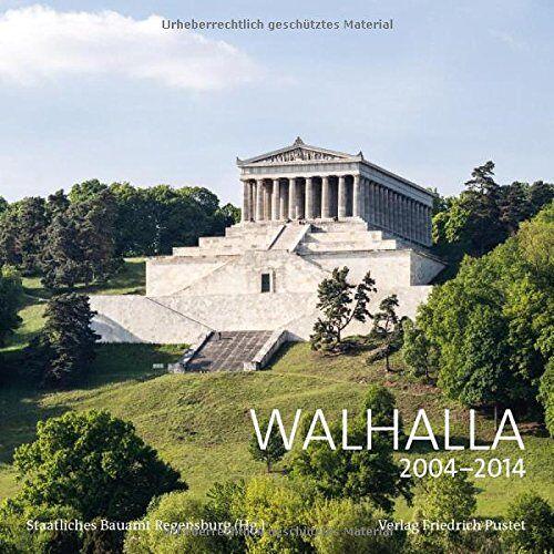 Staatliches Bauamt Regensburg - Walhalla: 2004-2014. Werkbericht zur Restaurierung der Ruhmeshalle - Preis vom 09.06.2021 04:47:15 h