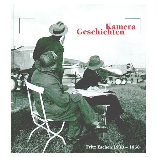 Fritz Eschen - Kamera-Geschichten. Fritz Eschen 1930-1950 - Preis vom 15.06.2021 04:47:52 h