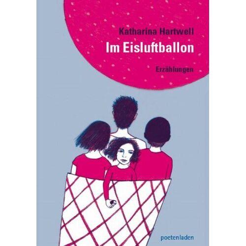 Katharina Hartwell - Im Eisluftballon: Erzählungen - Preis vom 02.08.2021 04:48:42 h
