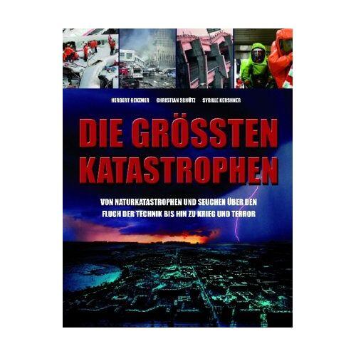Herbert Genzmer - Die größten Katastrophen: Von Naturkatastrophen und Seuchen über den Fluch der Technik bis hin zu Krieg und Terror - Preis vom 19.06.2021 04:48:54 h