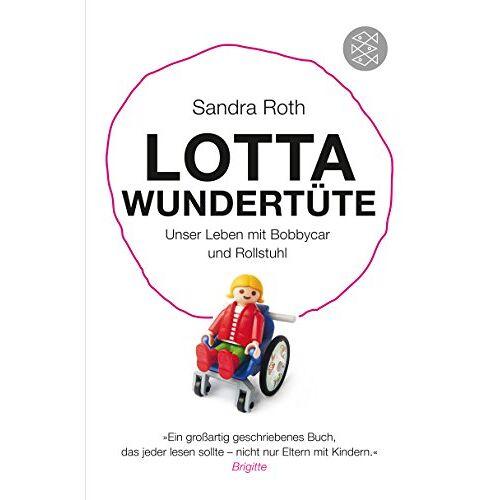 Sandra Roth - Lotta Wundertüte: Unser Leben mit Bobbycar und Rollstuhl (Sachbuch [allgemein]) - Preis vom 18.06.2021 04:47:54 h