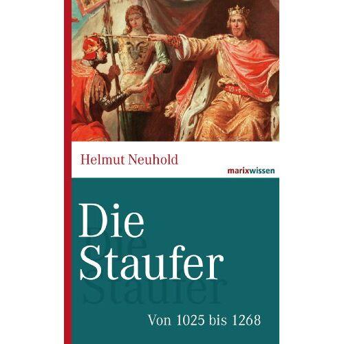 Helmut Neuhold - Die Staufer: Von 1025 bis 1268 - Preis vom 22.06.2021 04:48:15 h