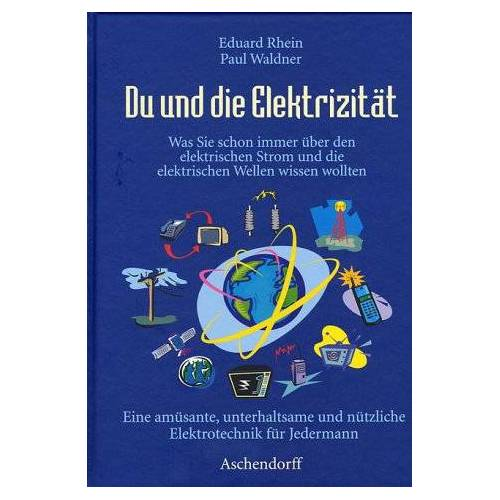 Eduard Rhein - Du und die Elektrizität. Was Sie schon immer über den elektrischen Strom und die elektrischen Wellen wissen wollten - Preis vom 13.10.2021 04:51:42 h