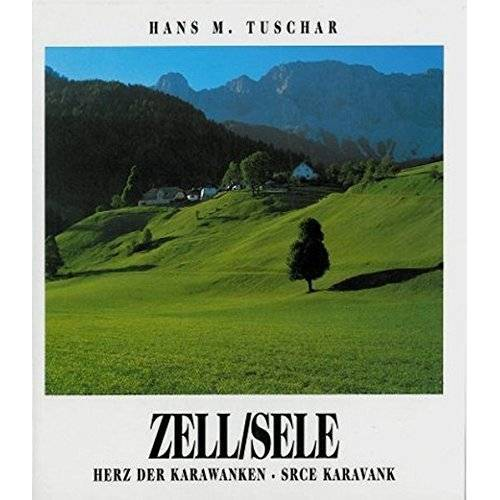 Tuschar, Hans M - Zell /Sele: Herz der Karawanken /Srce Karavank - Preis vom 15.06.2021 04:47:52 h