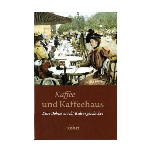 Ulla Heise - Kaffee und Kaffeehaus - Eine Bohne macht Kulturgeschichte - Preis vom 09.06.2021 04:47:15 h