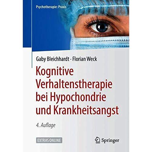 Gaby Bleichhardt - Kognitive Verhaltenstherapie bei Hypochondrie und Krankheitsangst (Psychotherapie: Praxis) - Preis vom 31.07.2021 04:48:47 h