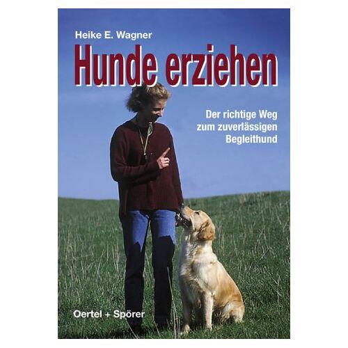 Wagner, Heike E. - Hunde erziehen. Der richtige Weg zum zuverlässigen Begleithund - Preis vom 10.09.2021 04:52:31 h