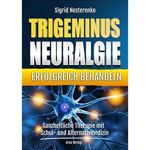 Sigrid Nesterenko - Trigeminusneuralgie erfolgreich behandeln: Ganzheitliche Therapie mit Schul- und Alternativmedizin - Preis vom 19.06.2021 04:48:54 h
