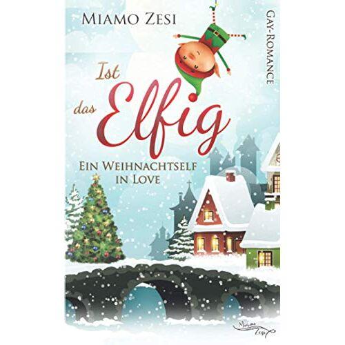 Miamo Zesi - Ist das Elfig - Ein Weihnachtself in Love - Preis vom 17.06.2021 04:48:08 h