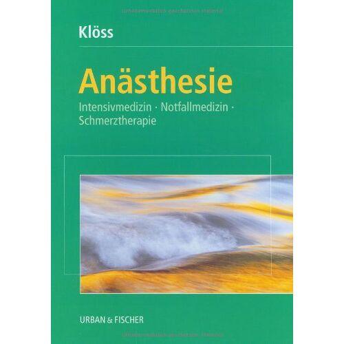Thomas Kloß - Anästhesie: Intensivmedizin, Notfallmedizin, Schmerztherapie - Preis vom 17.09.2021 04:57:06 h