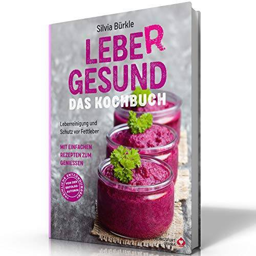 Silvia Bürkle - LebeR gesund - Das Kochbuch: Leberreinigung und Schutz vor Fettleber mit einfachen Rezepten zum Genießen - Preis vom 17.06.2021 04:48:08 h