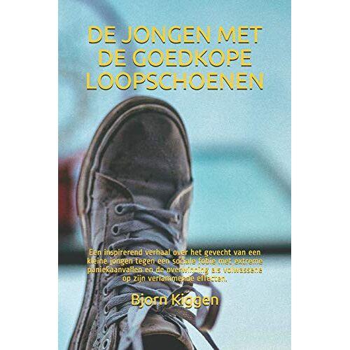 Bjorn Kiggen - De jongen met de goedkope loopschoenen: Een inspirerend verhaal over het gevecht van een kleine jongen tegen een sociale fobie met extreme ... als volwassene op zijn verlammende effecten. - Preis vom 19.06.2021 04:48:54 h