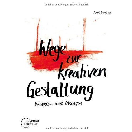Axel Buether - Wege zur kreativen Gestaltung: Methoden und Übungen - Preis vom 18.10.2021 04:54:15 h