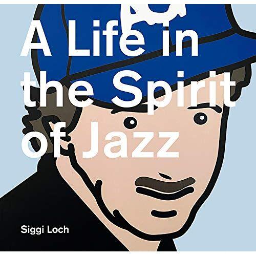 Siggi Loch - A Life in the Spirit of Jazz: Siggi Loch 80 - Preis vom 21.06.2021 04:48:19 h