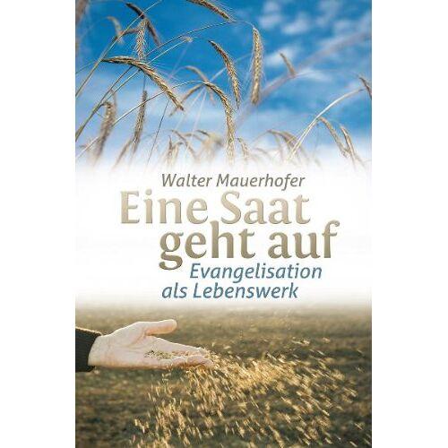 Walter Mauerhofer - Eine Saat geht auf - Preis vom 11.06.2021 04:46:58 h