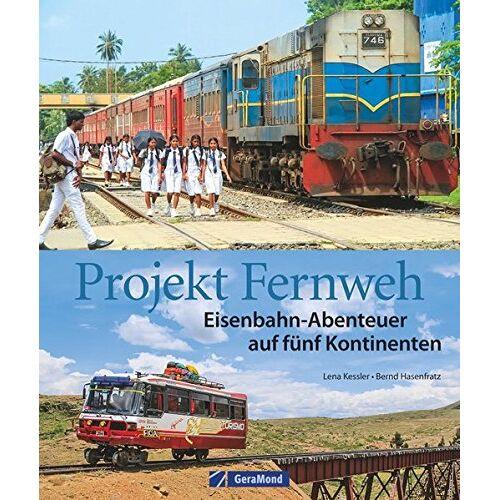 Bernd Hasenfratz - Eisenbahn Bildband: Projekt Fernweh. Schienenabenteuer auf fünf Kontinenten. Bahnreisen um die Welt. Bahnreiseberichte aus der Ferne. - Preis vom 23.09.2021 04:56:55 h
