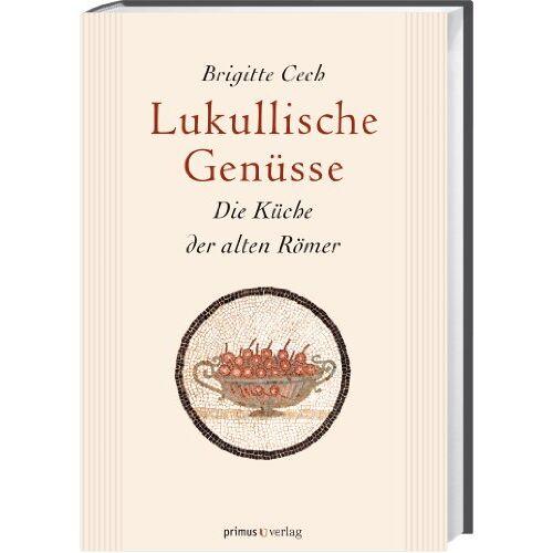 Brigitte Cech - Lukullische Genüsse: Die Küche der alten Römer - Preis vom 15.06.2021 04:47:52 h