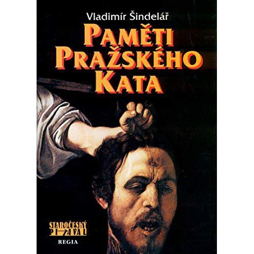 Vladimír Šindelář - Paměti pražského kata: Staročeský pitaval (2006) - Preis vom 17.06.2021 04:48:08 h