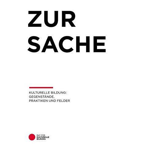 Rat für Kulturelle Bildung - Zur Sache: Kulturelle Bildung: Gegenstände, Praktiken und Felder - Preis vom 18.06.2021 04:47:54 h