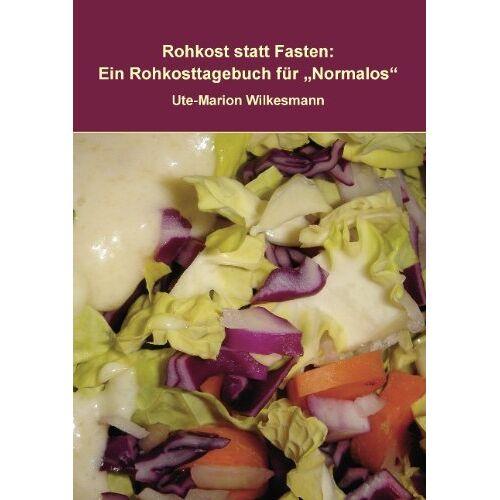 Ute-Marion Wilkesmann - Rohkost statt Fasten: Ein Rohkosttagebuch für Normalos - Preis vom 11.06.2021 04:46:58 h