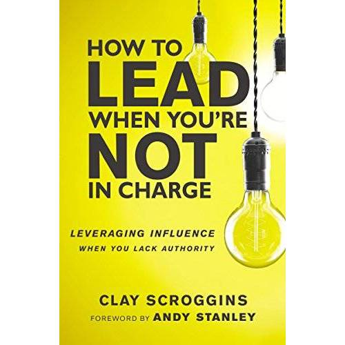 Clay Scroggins - How to Lead When You're Not in Charge: Leveraging Influence When You Lack Authority - Preis vom 19.06.2021 04:48:54 h