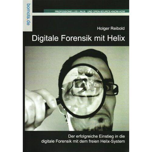 Holger Reibold - Digitale Forensik mit Helix - Preis vom 01.08.2021 04:46:09 h