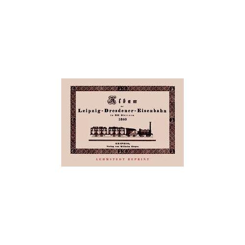 - Album der Leipzig-Dresdener Eisenbahn - Preis vom 11.06.2021 04:46:58 h