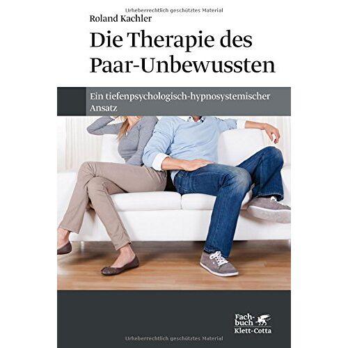 Roland Kachler - Die Therapie des Paar-Unbewussten: Ein tiefenpsychologisch-hypnosystemischer Ansatz - Preis vom 15.06.2021 04:47:52 h